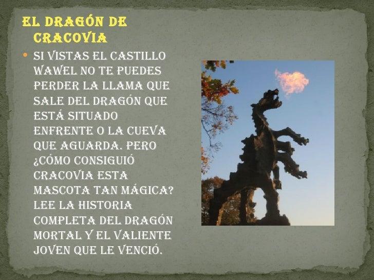 EL DRAGÓN DE CRACOVIA SI VIStAS EL CAStILLO wAwEL NO tE puEDES pERDER LA LLAmA quE SALE DEL DRAGÓN quE EStá SItuADO ENfRE...