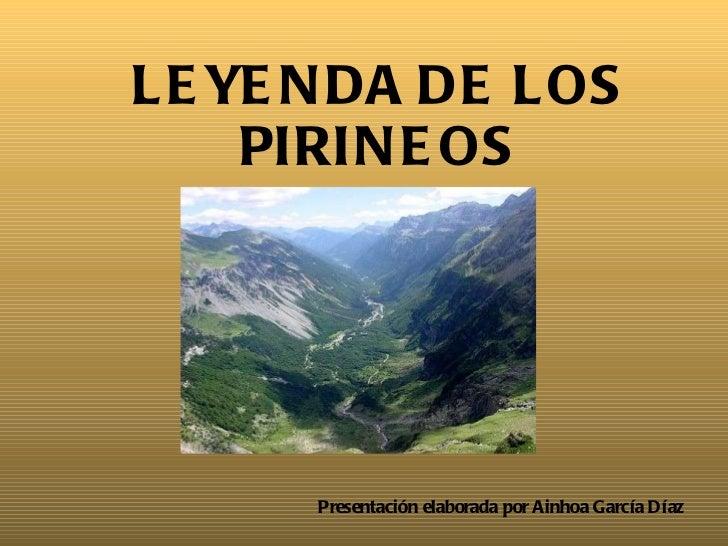 LEYENDA DE LOS PIRINEOS Presentación elaborada por Ainhoa García Díaz
