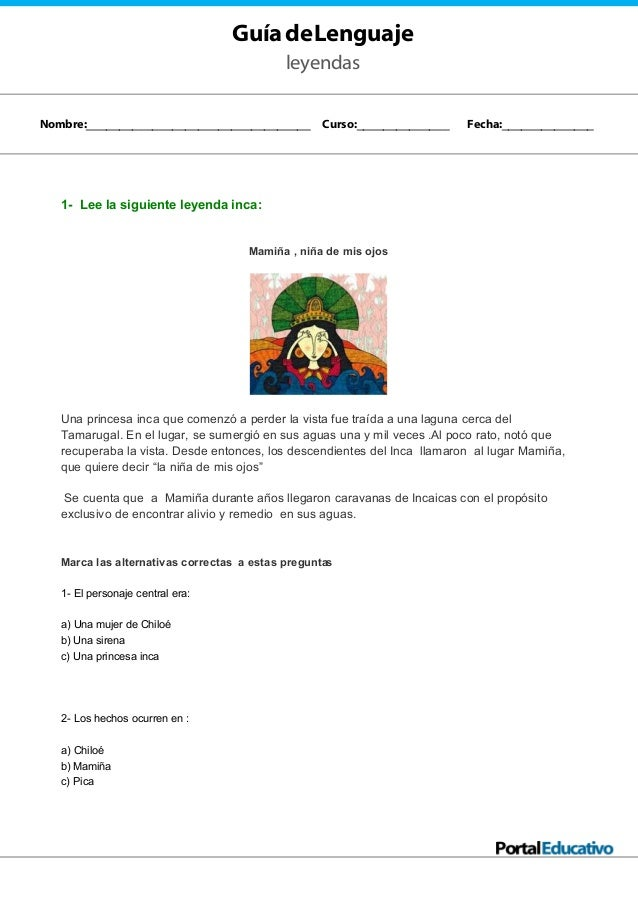 GuíadeLenguaje leyendas 1- Lee la siguiente leyenda inca: Mamiña , niña de mis ojos Una princesa inca que comenzó a perder...