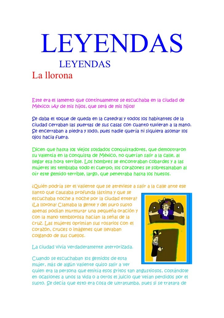 LEYENDAS       LEYENDASLa lloronaEste era el lamento que continuamente se escuchaba en la ciudad deMéxico: ¡Ay de mis hijo...