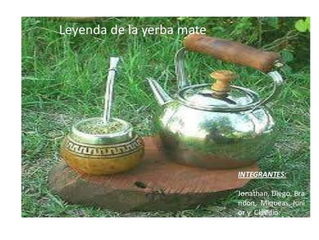 Leyenda de la yerba mate INTEGRANTES: Jonathan, Diego, Bra ndon, Miqueas, Juni or y Claudio.