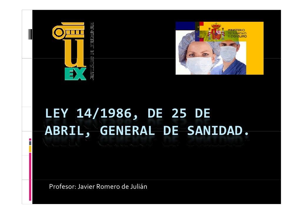 LEY14/1986,DE25DEABRIL,GENERALDESANIDAD.ABRIL GENERALDESANIDADProfesor:JavierRomerodeJulián
