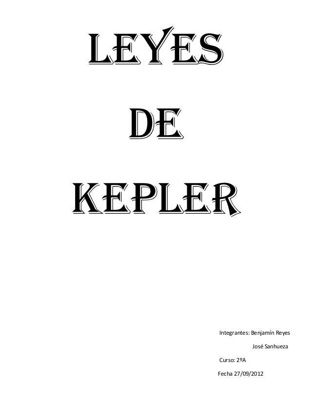 Leyes  DeKepler       Integrantes: Benjamín Reyes                    José Sanhueza       Curso: 2ºA       Fecha 27/09/2012