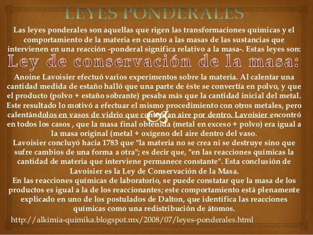 Las leyes ponderales son aquellas que rigen las transformaciones químicas y el     comportamiento de la materia en cuanto ...