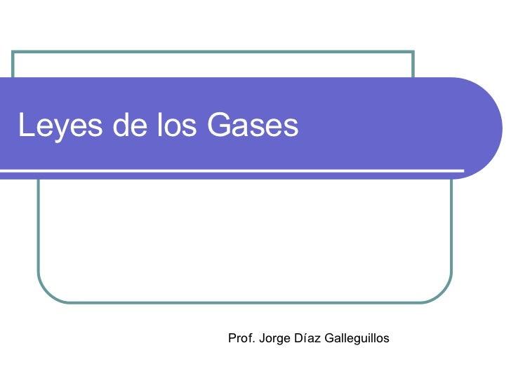 Leyes de los Gases Prof. Jorge Díaz Galleguillos