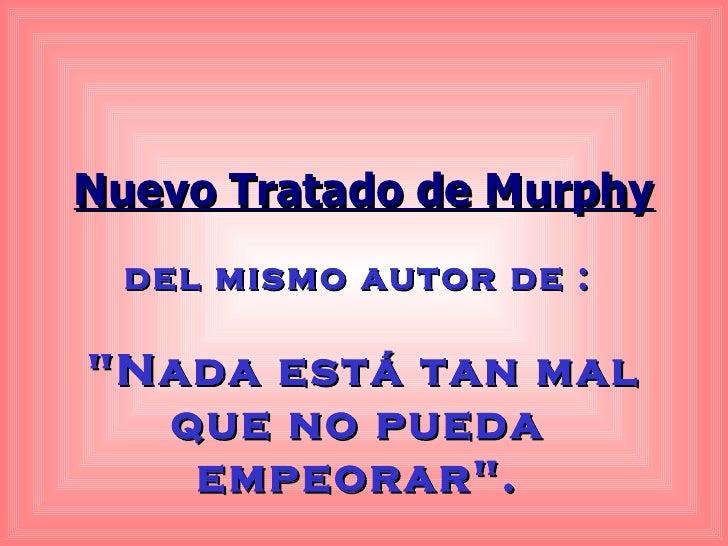 """del mismo autor de : """"Nada está tan mal que no pueda empeorar"""". Nuevo Tratado de Murphy"""