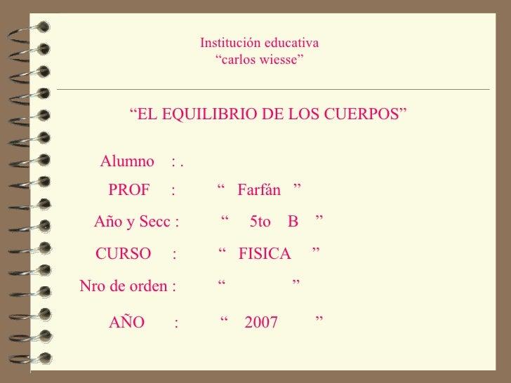 """Institución educativa """" carlos wiesse"""" """" EL EQUILIBRIO DE LOS CUERPOS"""" Alumno  : . Año y Secc :  """"  5to  B  """" CURSO  :  """" ..."""