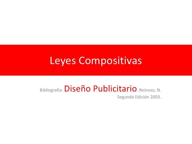 Leyes CompositivasBibliografía:   Diseño Publicitario. Reinoso, N.                                 Segunda Edición 2003.