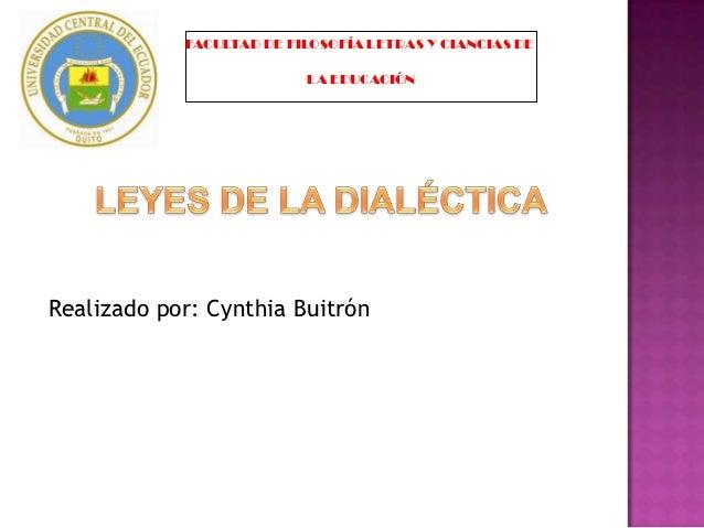 FACULTAD DE FILOSOFÍA LETRAS Y CIANCIAS DE                          LA EDUCACIÓNRealizado por: Cynthia Buitrón