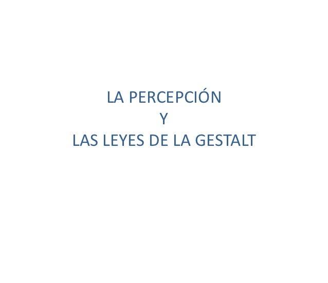 LA PERCEPCIÓN           YLAS LEYES DE LA GESTALT