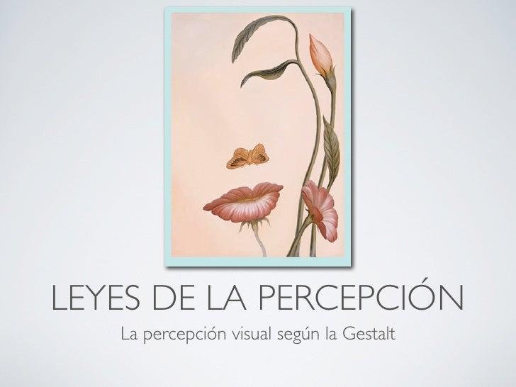LEYES DE LA PERCEPCIÓN   La percepción visual según la Gestalt