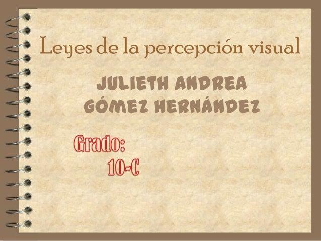 Leyes de la percepción visual     Julieth Andrea    Gómez Hernández