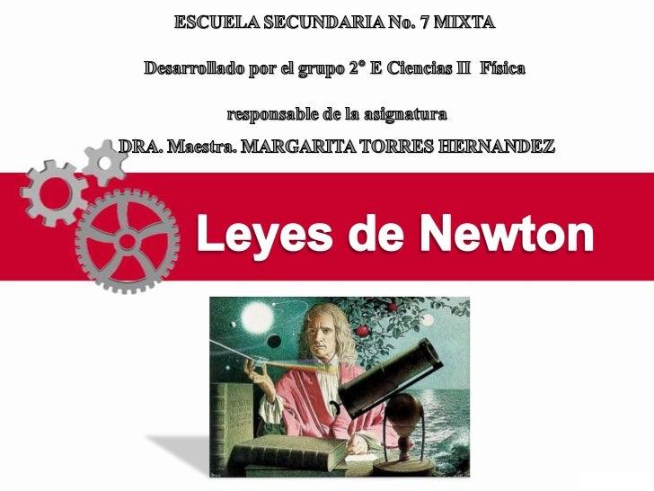 Leyes de Newton Las leyes de Newton son tres, pretenden explicar el                origen del movimiento.                 ...