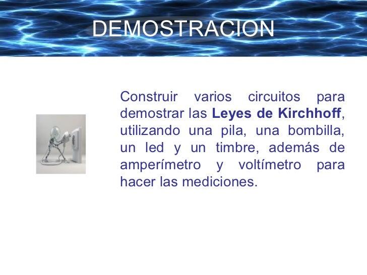 <ul><li>Construir varios circuitos para demostrar las  Leyes de Kirchhoff , utilizando una pila, una bombilla, un led y un...