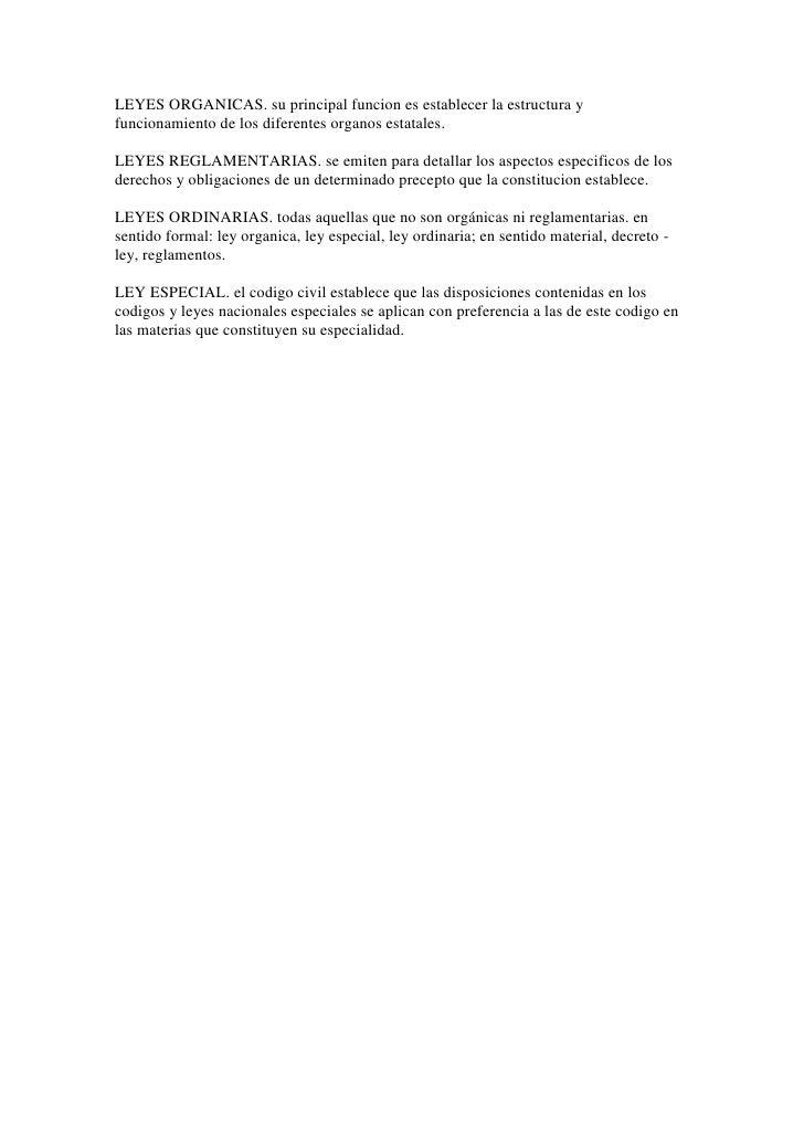 LEYES ORGANICAS. su principal funcion es establecer la estructura y funcionamiento de los diferentes organos estatales. <b...
