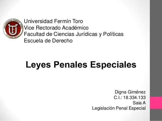 Digna Giménez C.I.: 18.334.133 Saia A Legislación Penal Especial Universidad Fermín Toro Vice Rectorado Académico Facultad...