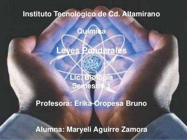 Instituto Tecnológico de Cd. Altamirano               Química         Leyes Ponderales             Lic. Biología          ...