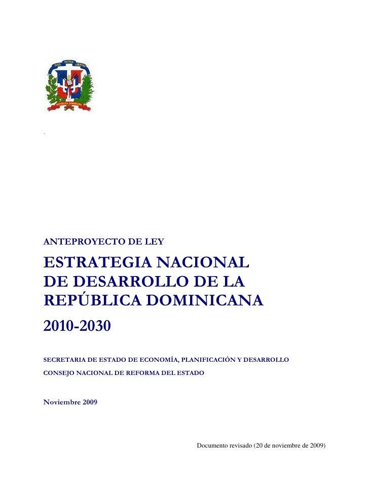 `     ANTEPROYECTO DE LEY  ESTRATEGIA NACIONAL DE DESARROLLO DE LA REPÚBLICA DOMINICANA 2010-2030 SECRETARIA DE ESTADO DE ...