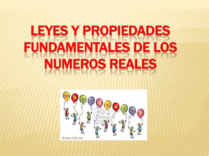 Leyes y propiedades fundamentales de los numeros reales
