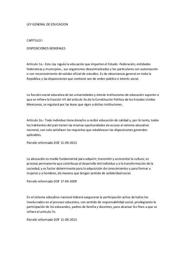LEY GENERAL DE EDUCACION  CAPITULO I DISPOSICIONES GENERALES  Artículo 1o.- Esta Ley regula la educación que imparten el E...