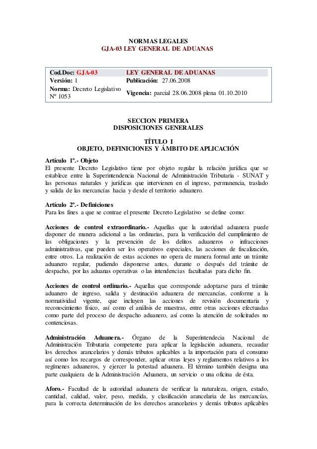 NORMAS LEGALES GJA-03 LEY GENERAL DE ADUANAS Cod.Doc: GJA-03 LEY GENERAL DE ADUANAS Versión: 1 Publicación: 27.06.2008 Nor...
