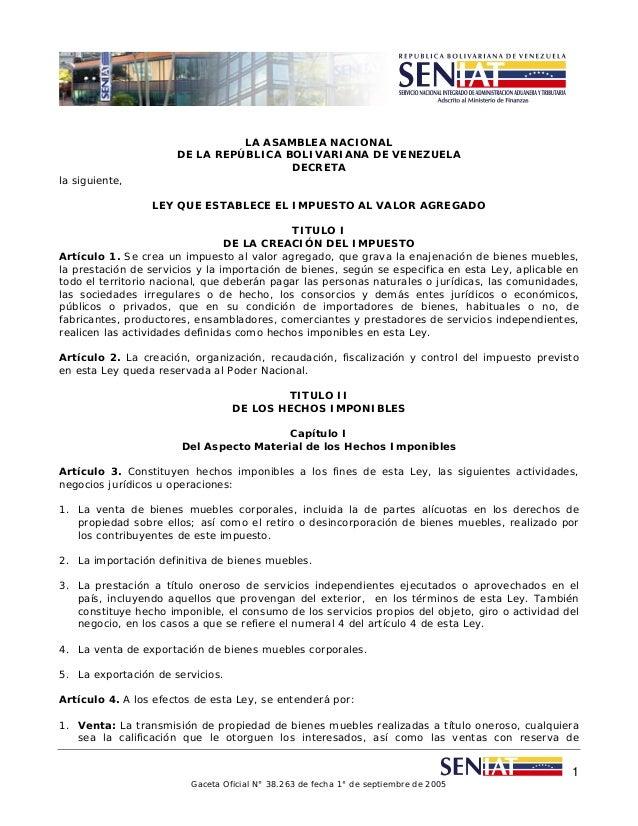 LA ASAMBLEA NACIONAL DE LA REPÚBLICA BOLIVARIANA DE VENEZUELA DECRETA la siguiente, LEY QUE ESTABLECE EL IMPUESTO AL VALOR...