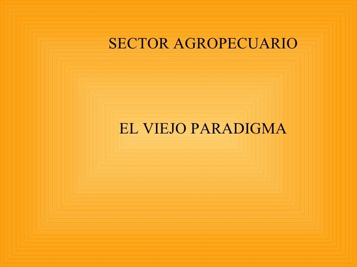 SECTOR AGROPECUARIO   EL VIEJO PARADIGMA