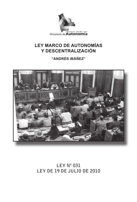 """LEY MARCO DE AUTONOMÍAS  Y DESCENTRALIZACIÓN      """"ANDRÉS IBÁÑEZ""""        LEY Nº 031LEY DE 19 DE JULIO DE 2010"""