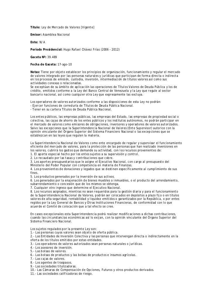 Título: Ley de Mercado de Valores [Vigente]Emisor: Asamblea NacionalEnte: N/APeriodo Presidencial: Hugo Rafael Chávez Fría...
