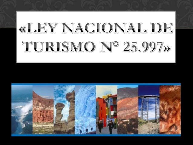 …                Promulgada: Enero 5 de 2005.  Declárase de interés nacional al turismo como actividadsocioeconómica, es...