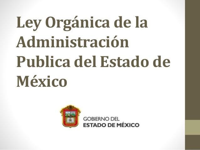 Ley Orgánica de la Administración Publica del Estado de México