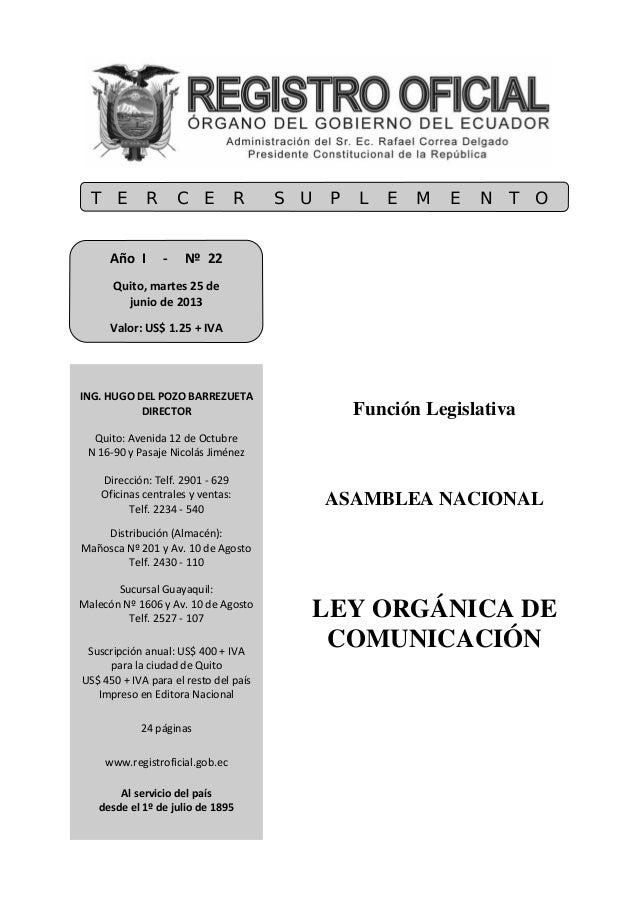 Función Legislativa ASAMBLEA NACIONAL LEY ORGÁNICA DE COMUNICACIÓN T E R C E R S U P L E M E N T O AñoI‐Nº22...