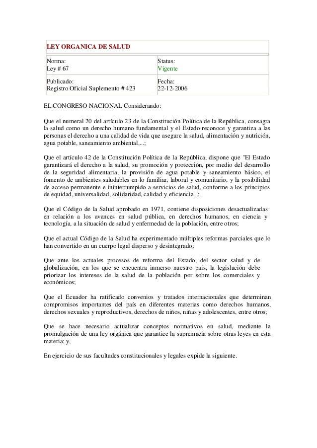 LEY ORGANICA DE SALUD Norma: Ley # 67 Status: Vigente Publicado: Registro Oficial Suplemento # 423 Fecha: 22-12-2006 EL CO...