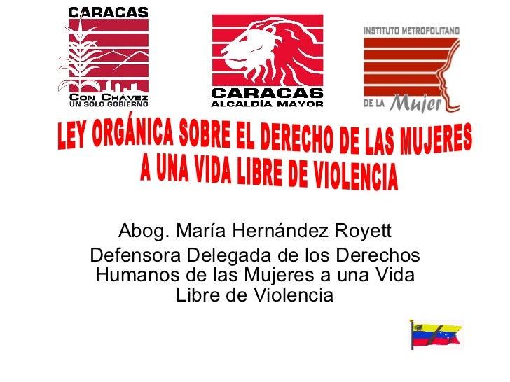 Abog. María Hernández Royett Defensora Delegada de los Derechos Humanos de las Mujeres a una Vida Libre de Violencia LEY O...