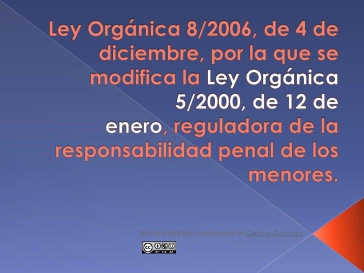 Ley Orgánica 8/2006, de 4 de diciembre, por la que se modifica la Ley Orgánica 5/2000, de 12 de enero, reguladora de la re...