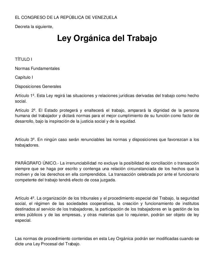 EL CONGRESO DE LA REPÚBLICA DE VENEZUELADecreta la siguiente,                        Ley Orgánica del TrabajoTÍTULO INorma...