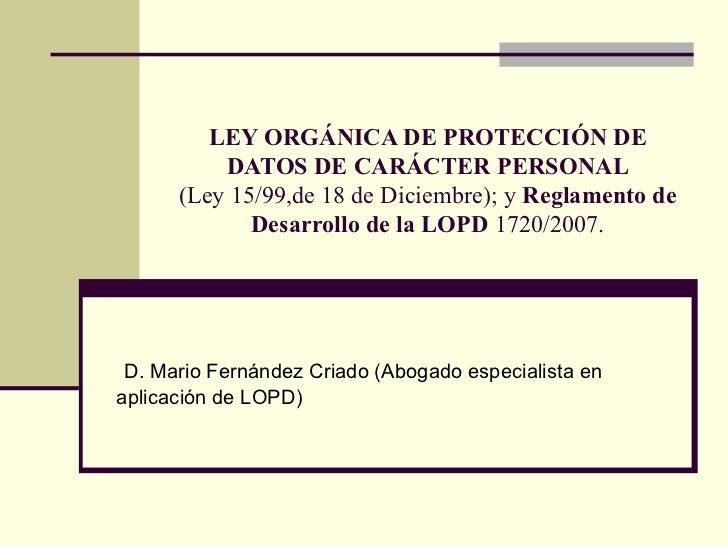 <ul>LEY ORGÁNICA DE PROTECCIÓN DE DATOS DE CARÁCTER PERSONAL (Ley 15/99,de 18 de Diciembre); y  Reglamento de Desarrollo d...