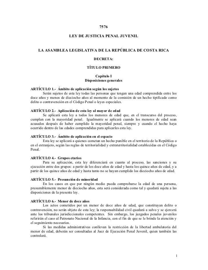 7576                          LEY DE JUSTICIA PENAL JUVENIL     LA ASAMBLEA LEGISLATIVA DE LA REPÚBLICA DE COSTA RICA     ...