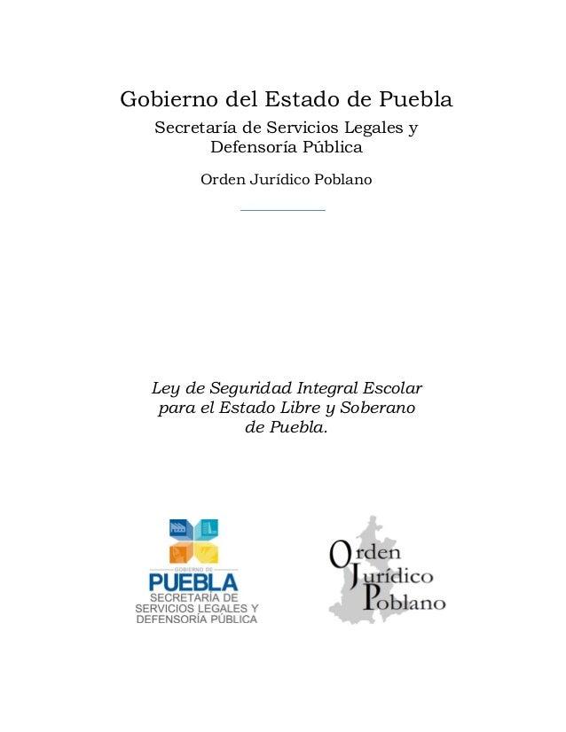 Gobierno del Estado de Puebla Secretaría de Servicios Legales y Defensoría Pública Orden Jurídico Poblano  Ley de Segurida...