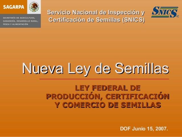 Servicio Nacional de Inspección y   Certificación de Semillas (SNICS)Nueva Ley de Semillas         LEY FEDERAL DE   PRODUC...