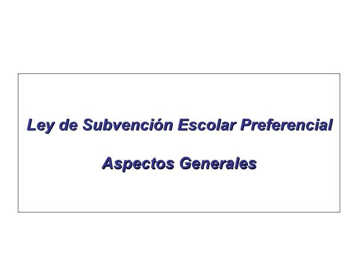 Ley de Subvención Escolar Preferencial Aspectos Generales