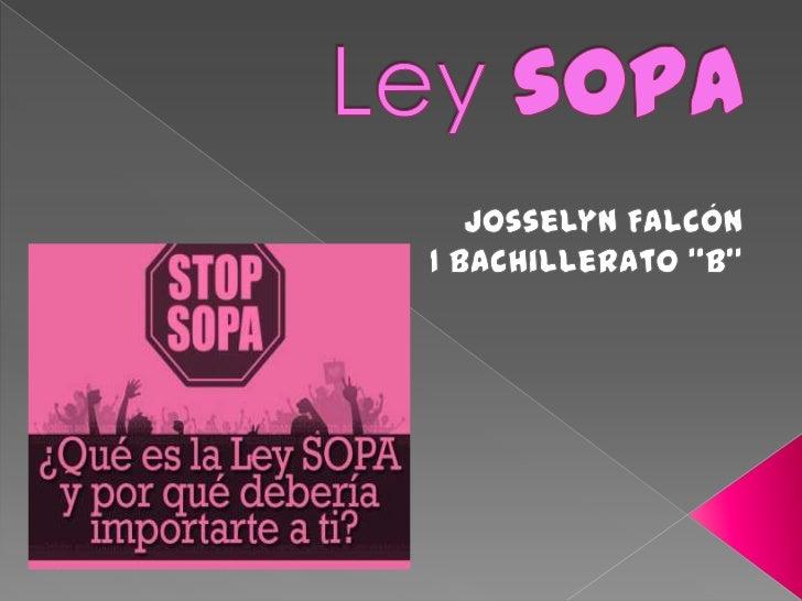 La Stop Online Piracy Act(Acta de cese a la piratería en línea)    también conocida como    Ley SOPA o Ley H.R. 3261