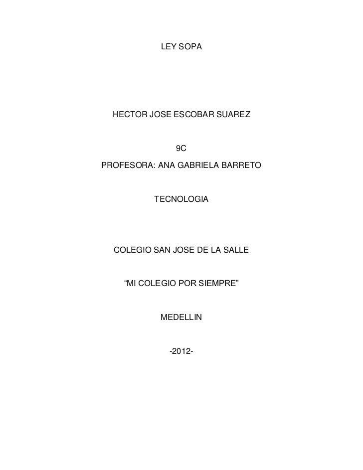 LEY SOPA  HECTOR JOSE ESCOBAR SUAREZ              9CPROFESORA: ANA GABRIELA BARRETO          TECNOLOGIA  COLEGIO SAN JOSE ...