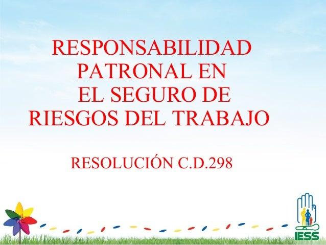 RESPONSABILIDAD    PATRONAL EN    EL SEGURO DERIESGOS DEL TRABAJO   RESOLUCIÓN C.D.298