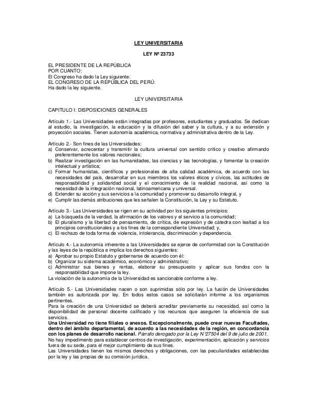LEY UNIVERSITARIA LEY Nº 23733 EL PRESIDENTE DE LA REPÚBLICA POR CUANTO: El Congreso ha dado la Ley siguiente: EL CONGRESO...