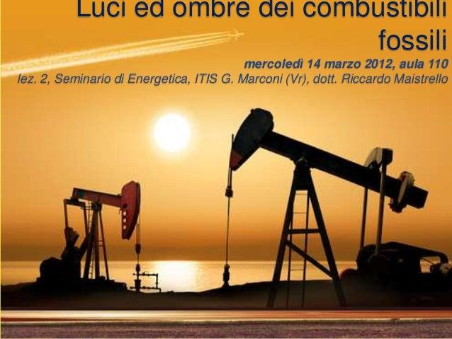 Luci ed ombre dei combustibili                                fossili                                          mercoledì 1...