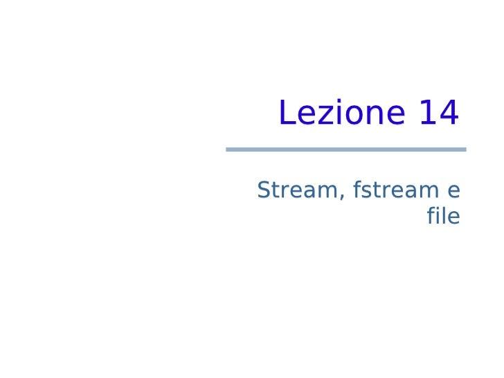 Lezione 14  Stream, fstream e               file