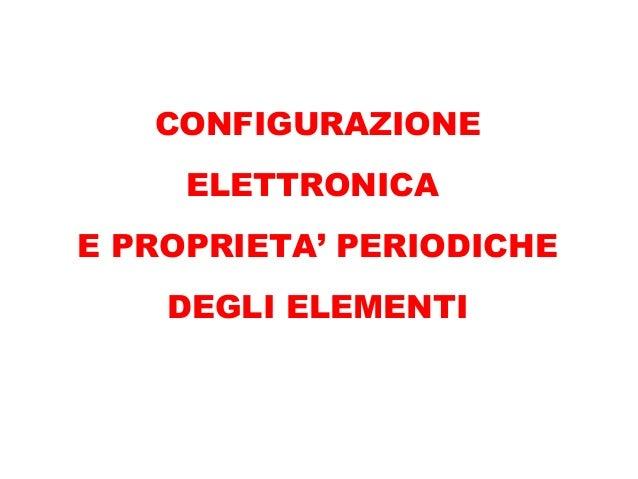CONFIGURAZIONE ELETTRONICA E PROPRIETA' PERIODICHE DEGLI ELEMENTI