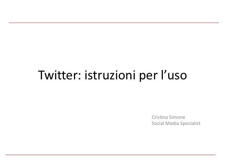 Twitter: istruzioni per l'uso<br />Cristina Simone<br />Social Media Specialist<br />