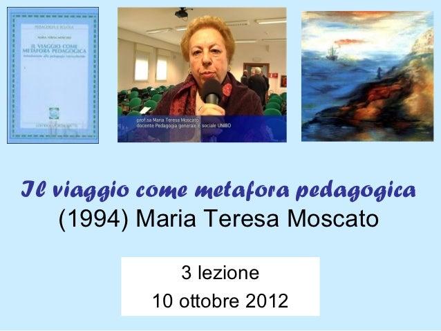 Il viaggio come metafora pedagogica   (1994) Maria Teresa Moscato              3 lezione           10 ottobre 2012